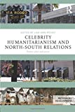 Celebrity Humanitarianism and North-South Relations: Politics, place and power (Rethinking Development)