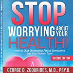Stop Worrying About Your Health!: How to Quit Obsessing About Symptoms and Feel Better Now, Second Edition | George D. Zgourides