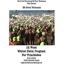 12 Week Winter Swim Training Program for Triathletes: 36 Workouts