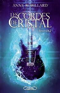 Les cordes de cristal - Episodes 1 et 2 par Anne Robillard
