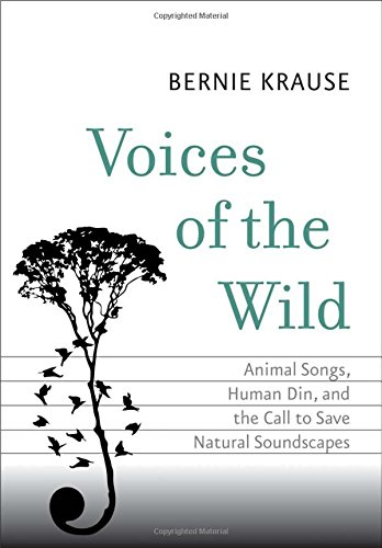 Voices of the Wild: Animal Songs, Human Din, and the Call to Save Natural Soundscapes (The Future Series)