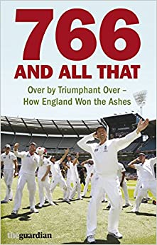 Book 766 and All That: Over by Triumphant Over - How England Won the Ashes