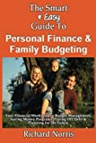 The Smart & Easy Guide To Personal Finance & Family Budgeting: Your Financial Workbook to Budget Management, Saving Money Programs, Paying Off Debt & Planning for the Future