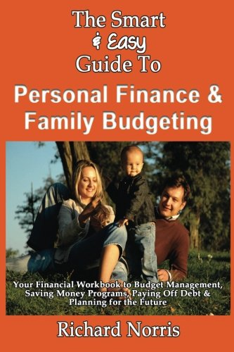 The Smart & Easy Guide To Personal Finance & Family Budgeting: Your Financial Workbook to Budget Management, Saving Money Programs, Paying Off Debt & Planning for the Future pdf epub