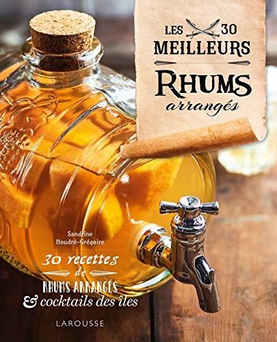 Les 30 meilleurs rhums arrangés (Hors collection Cuisine) por Sandrine Houdré-Grégoire