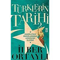 Türklerin Tarihi - 2: Anadolu'nun Bozkırlarından Avrupa'nın İçlerine