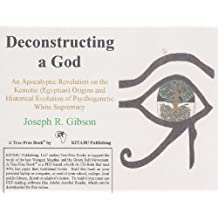Deconstructing a God: An Apocalyptic Revelation on the Kemetic (Egyptian) Origins and Historical Evolution of Psychogenetic White Supremacy