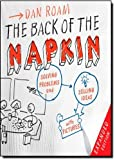 The Back of the Napkin (Expanded Edition): Solving Problems and Selling Ideas with Pictures [Hardcover]