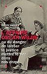 L'Affaire Oscar Wilde : ou Du danger de laisser la justice mettre le nez dans nos draps par Vallet