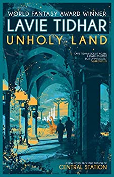 Unholy Land by Lavie Tidhar fantasy book reviews