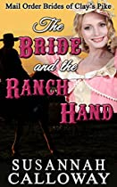 Mail Order Bride: The Bride And The Ranch Hand: A Clean & Wholesome Western Historical Romance (mail Order Brides Of Clay's Pike Book 2)