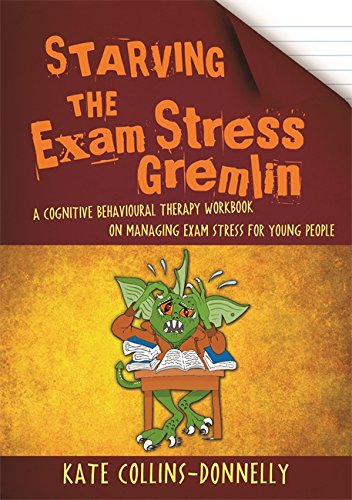 Starving the Exam Stress Gremlin: A Cognitive Behavioural Therapy Workbook on Managing Exam Stress for Young People (Gremlin and Thief CBT Workbooks 12)