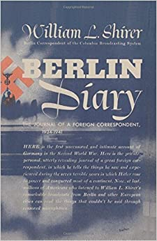 Berlin Diary: The Journal of a Foreign Correspondent, 1934-1941 by William L. Shirer (2010-09-19)