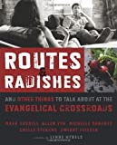 img - for Routes and Radishes: And Other Things to Talk about at the Evangelical Crossroads book / textbook / text book