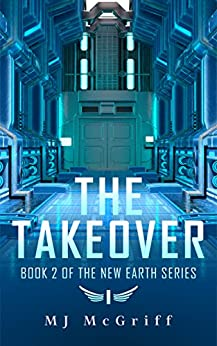 The Takeover: Book 2 of the New Earth Series by [McGriff, MJ]