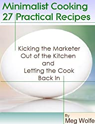 Minimalist Cooking - 27 Practical Recipes