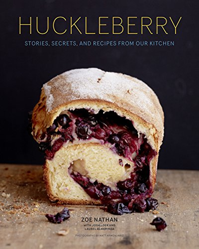 Huckleberry  Stories  Secrets  And Recipes From Our Kitchen