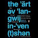 The Art of Language Invention: From Horse-Lords to Dark Elves, the Words Behind World-Building Hörbuch von David J. Peterson Gesprochen von: David J. Peterson