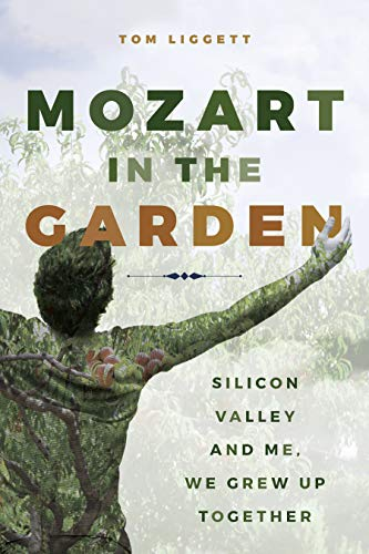 Mozart in the Garden: Silicon Valley and Me. We Grew Up Together