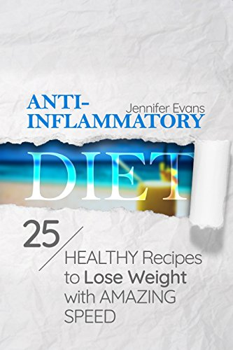 Anti-Inflammatory Diet: 25 Healthy Recipes to Lose Weight with Amazing Speed by Jennifer Evans