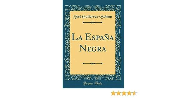 La España Negra (Classic Reprint): Amazon.es: Gutiérrez-Solana ...