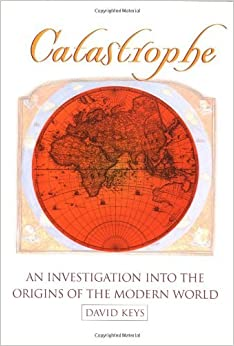 Catastrophe: An Investigation into the Origins of Modern Civilization by David Keys (2000-02-01)