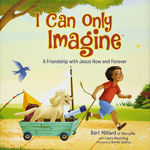 I Can Only Imagine (picture book): A Friendship with Jesus Now and Forever (Book Pictures Only)
