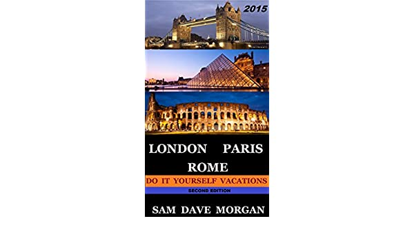 Amazon london paris rome do it yourself vacations ebook amazon london paris rome do it yourself vacations ebook sam dave morgan kindle store solutioingenieria Images