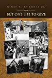But One Life to Give, Henry H. Reichner, 1441589163