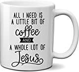 All I Need is a Little Bit of Coffee and a Whole Lot of Jesus Coffee Mug- Funny Christian Quote Mug Gift for Christmas, Easter, Birthday- Unique Christian Religious theme mug for Mom, Dad, Best friend