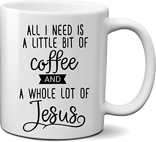 All I Need is a Little Bit of Coffee and a Whole Lot of Jesus Coffee Mug- Funny Christian Quote Mug Gift for Christmas, Easter, Birthday- Unique Christian Religious theme mug for Mom, Dad, Best friend -