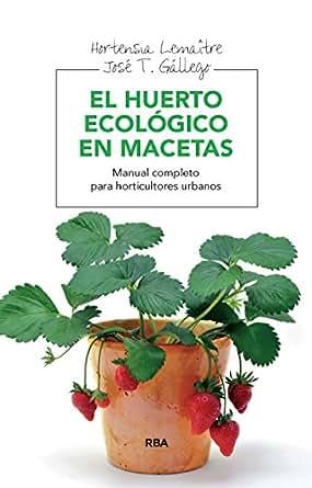 El huerto ecológico en macetas (INTEGRAL) (Spanish Edition