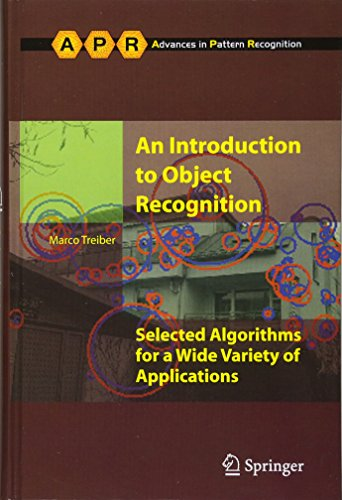 An Introduction to Object Recognition: Selected Algorithms for a Wide Variety of Applications (Advances in Computer Vision and Pattern Recognition) Marco Treiber