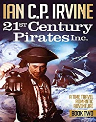 21st Century Pirates Inc.  Book Two - A Time Travel Romantic Adventure: (First published as Free to Infect -First to Die) (English Edition)