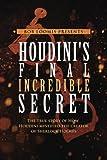 Houdini's Final Incredible Secret: How Houdini Mystified Sherlock Holmes' Creator