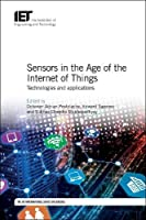 Sensors in the Age of the Internet of Things: Technologies and applications Front Cover