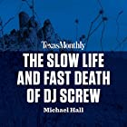 The Slow Life and Fast Death of DJ Screw Hörbuch von Michael Hall Gesprochen von: Matt Bull