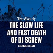 The Slow Life and Fast Death of DJ Screw Audiobook by Michael Hall Narrated by Matt Bull