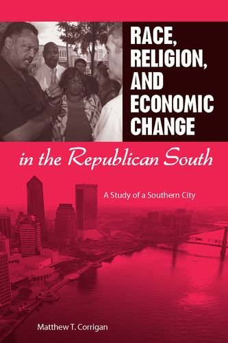 (Race, Religion, and Economic Change in the Republican South: A Study of a Southern)
