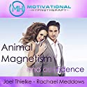 Animal Magnetism and Confidence: Meditation, Hypnosis, and Music Audiobook by Motivational Hypnotherapy Narrated by Joel Thielke, Rachael Meddows