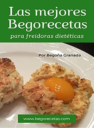 Las mejores Begorecetas para freidoras dietéticas: Todas las recetas adaptadas a Cecofry y Turbo Cecofry 4D. Incluye 6 recetas exclusivas para el ...