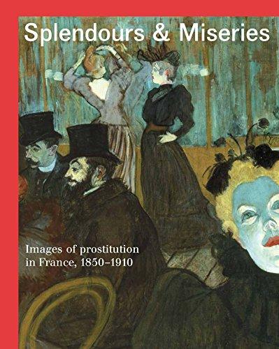 Splendours and Miseries: Images of Prostitution in France, 1850-1910 [Idioma Inglés] por Nienke Bakker