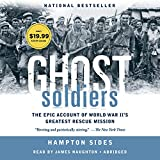 Ghost Soldiers: The Forgotten Epic Story of World