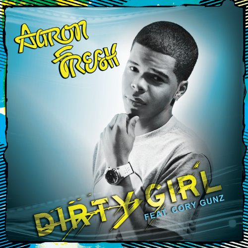 Aaron Fresh Dirty Girl Mp3 | MP3 Download