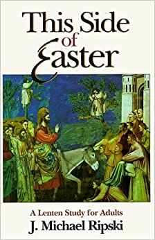Book This Side of Easter: A Lenten Study for Adults by J. Michael Ripski (1999-01-03)