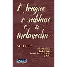 O trágico, o sublime e a melancolia - Volume 3