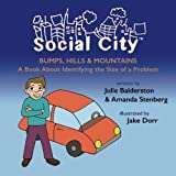 Bumps, Hills and Mountains: A Book About Identifying the Size of a Problem (Social City) (Volume 1) by Julie Balderston (2015-03-31)