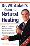 img - for Dr. Whitaker's Guide to Natural Healing : America's Leading Wellness Doctor Shares His Secrets for Lifelong Health! book / textbook / text book