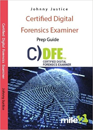 certified digital forensics examiner: prep guide: johnny justice ...