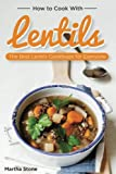 How to Cook with Lentils: The Best Lentils Cookbook for Everyone